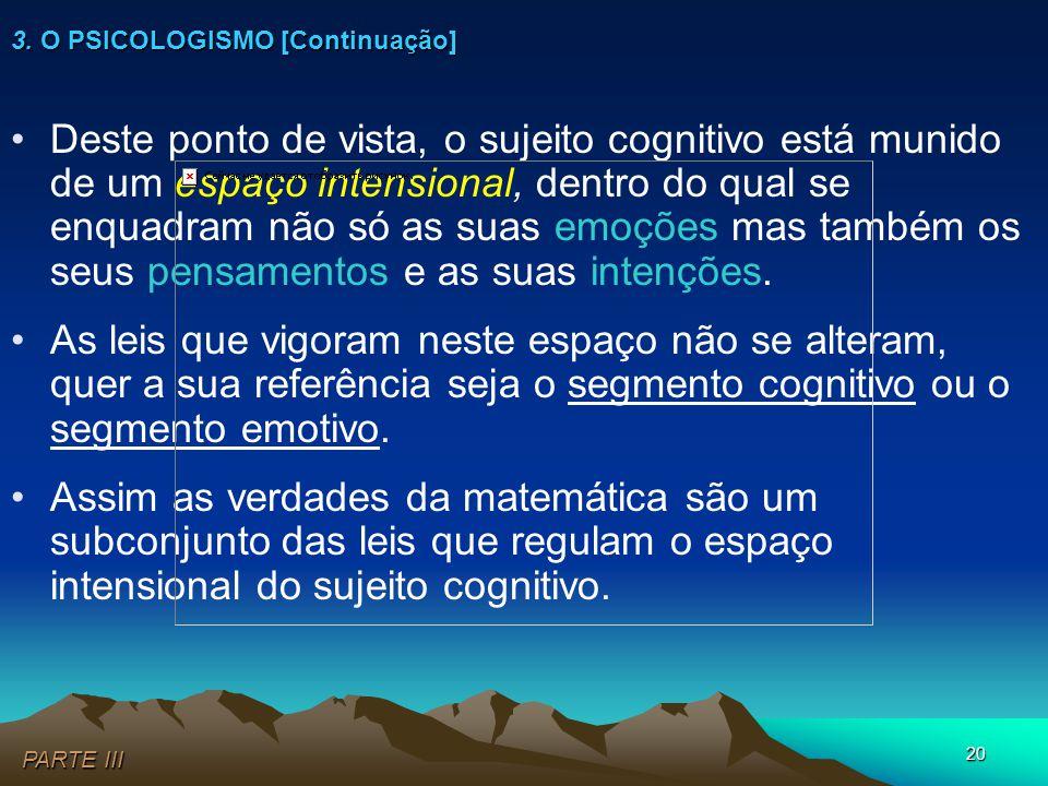 20 •Deste ponto de vista, o sujeito cognitivo está munido de um espaço intensional, dentro do qual se enquadram não só as suas emoções mas também os s