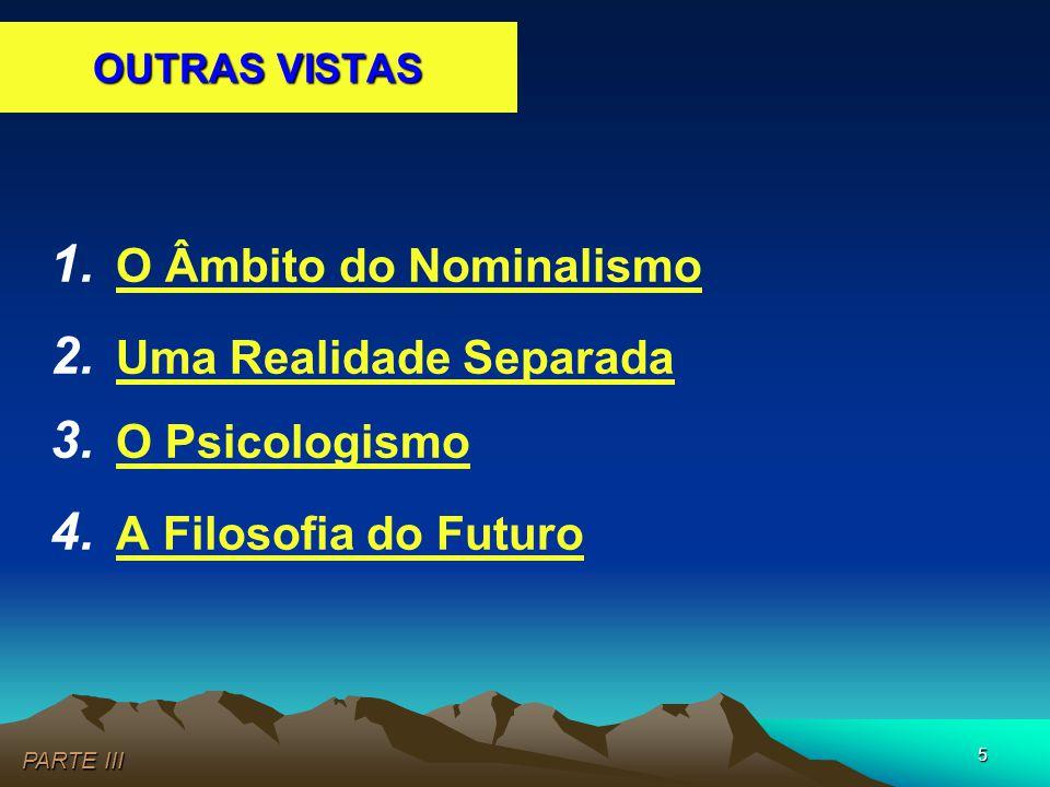 5 1. O Âmbito do Nominalismo 2. Uma Realidade Separada 3. O Psicologismo 4. A Filosofia do Futuro PARTE III OUTRAS VISTAS