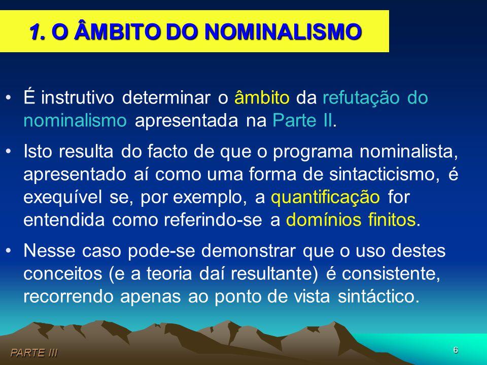 6 •É instrutivo determinar o âmbito da refutação do nominalismo apresentada na Parte II. •Isto resulta do facto de que o programa nominalista, apresen