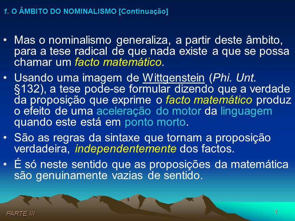 7 PARTE III 1. O ÂMBITO DO NOMINALISMO [Continuação] •Mas o nominalismo generaliza, a partir deste âmbito, para a tese radical de que nada existe a qu