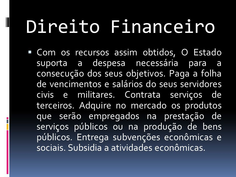 Direito Financeiro  Com os recursos assim obtidos, O Estado suporta a despesa necessária para a consecução dos seus objetivos.
