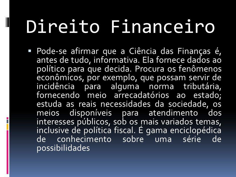 Direito Financeiro  Pode-se afirmar que a Ciência das Finanças é, antes de tudo, informativa.