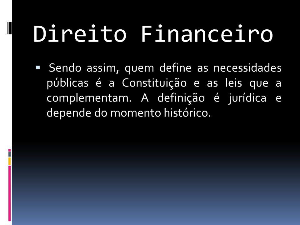 Direito Financeiro  Sendo assim, quem define as necessidades públicas é a Constituição e as leis que a complementam.