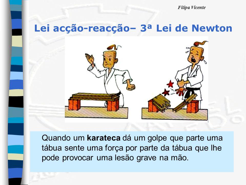 Filipa Vicente Quando um karateca dá um golpe que parte uma tábua sente uma força por parte da tábua que lhe pode provocar uma lesão grave na mão. Lei