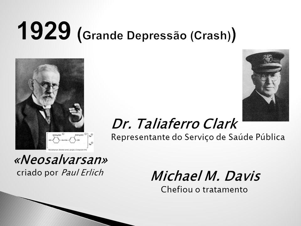 «Neosalvarsan» criado por Paul Erlich Michael M. Davis Chefiou o tratamento Dr. Taliaferro Clark Representante do Serviço de Saúde Pública
