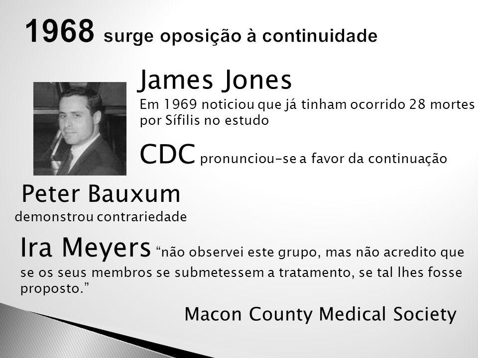 Peter Bauxum demonstrou contrariedade James Jones Em 1969 noticiou que já tinham ocorrido 28 mortes por Sífilis no estudo CDC pronunciou-se a favor da