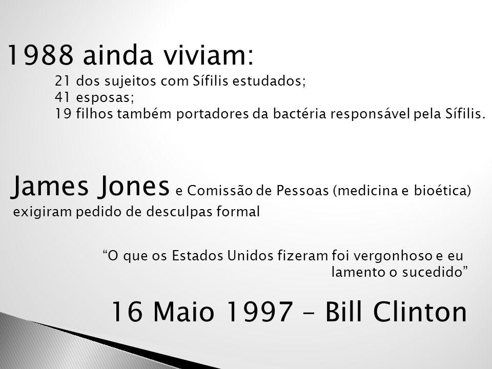 1988 ainda viviam: 21 dos sujeitos com Sífilis estudados; 41 esposas; 19 filhos também portadores da bactéria responsável pela Sífilis. James Jones e