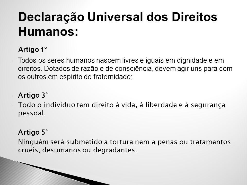  Declaração Universal dos Direitos Humanos: Artigo 1°  Todos os seres humanos nascem livres e iguais em dignidade e em direitos. Dotados de razão e