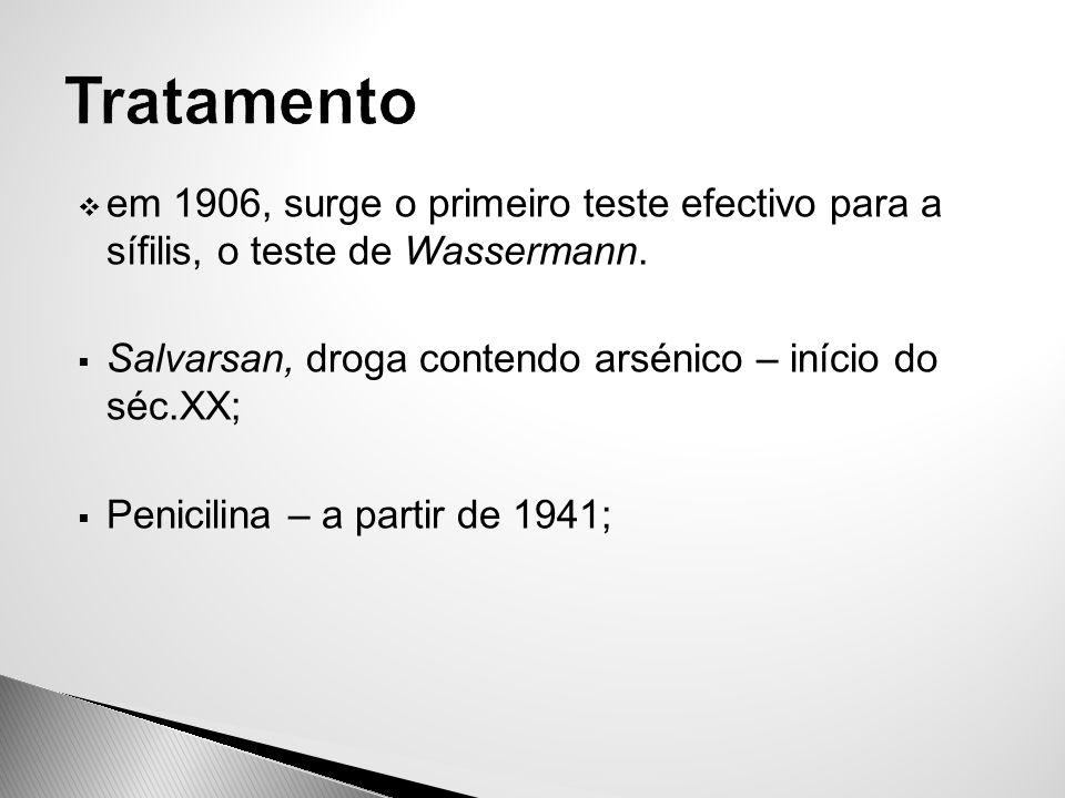  em 1906, surge o primeiro teste efectivo para a sífilis, o teste de Wassermann.  Salvarsan, droga contendo arsénico – início do séc.XX;  Penicilin