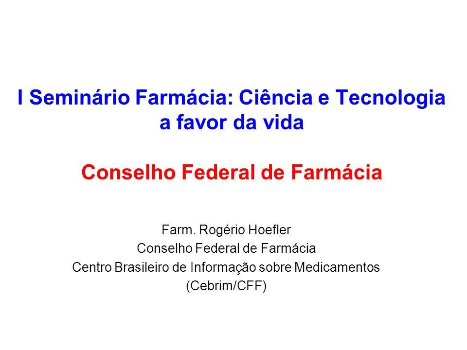 I Seminário Farmácia: Ciência e Tecnologia a favor da vida Conselho Federal de Farmácia Farm. Rogério Hoefler Conselho Federal de Farmácia Centro Bras