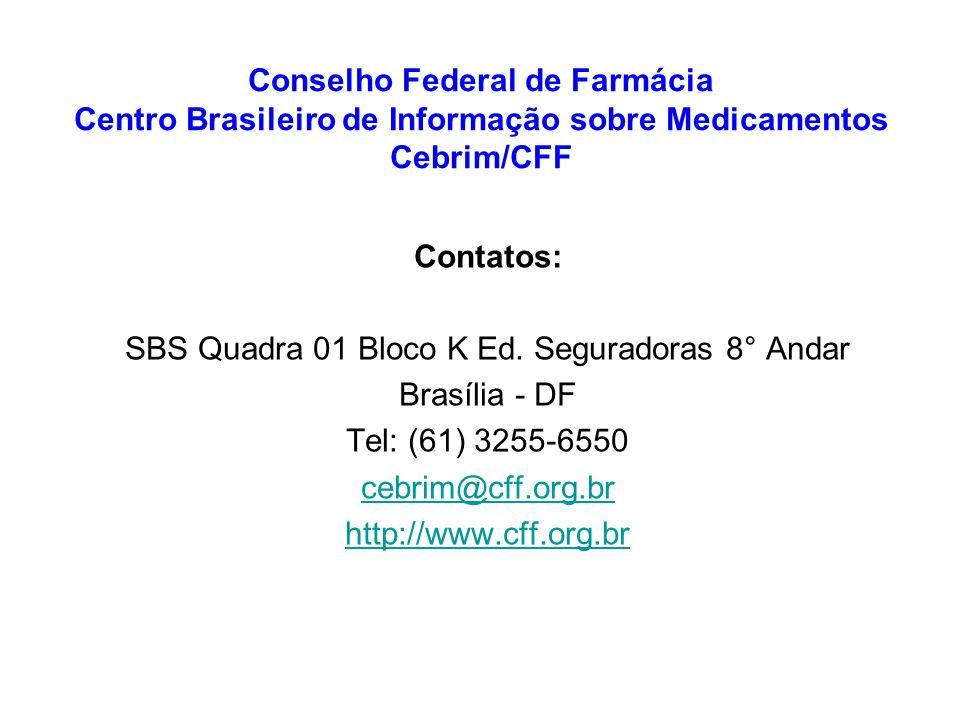 Conselho Federal de Farmácia Centro Brasileiro de Informação sobre Medicamentos Cebrim/CFF Contatos: SBS Quadra 01 Bloco K Ed. Seguradoras 8° Andar Br