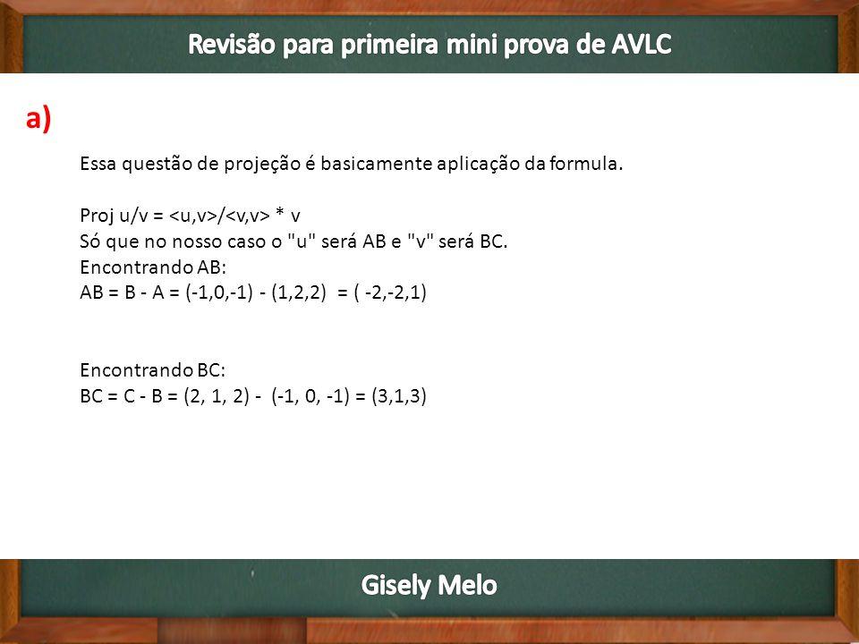 Essa questão de projeção é basicamente aplicação da formula. Proj u/v = / * v Só que no nosso caso o
