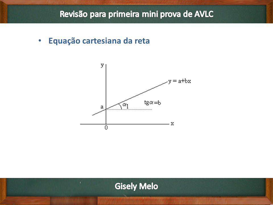 • Equação cartesiana da reta