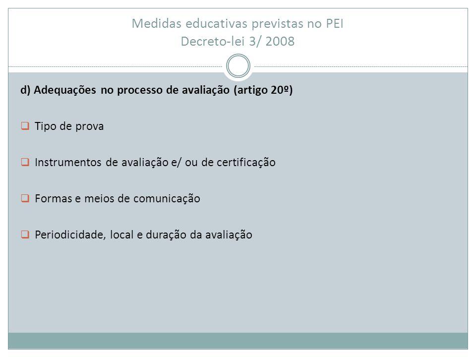 Medidas educativas previstas no PEI Decreto-lei 3/ 2008 d) Adequações no processo de avaliação (artigo 20º)  Tipo de prova  Instrumentos de avaliaçã