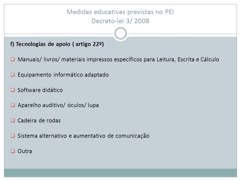 Medidas educativas previstas no PEI Decreto-lei 3/ 2008 f) Tecnologias de apoio ( artigo 22º)  Manuais/ livros/ materiais impressos específicos para