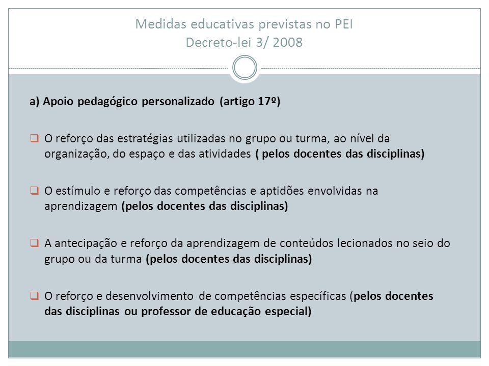 Medidas educativas previstas no PEI Decreto-lei 3/ 2008 a) Apoio pedagógico personalizado (artigo 17º)  O reforço das estratégias utilizadas no grupo