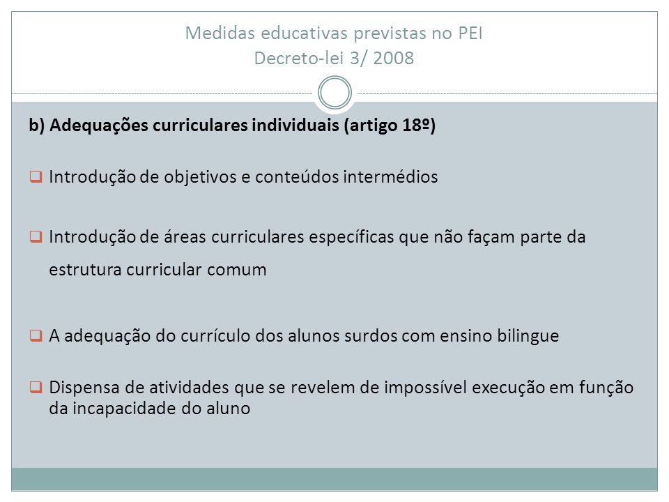 Medidas educativas previstas no PEI Decreto-lei 3/ 2008 b) Adequações curriculares individuais (artigo 18º)  Introdução de objetivos e conteúdos inte