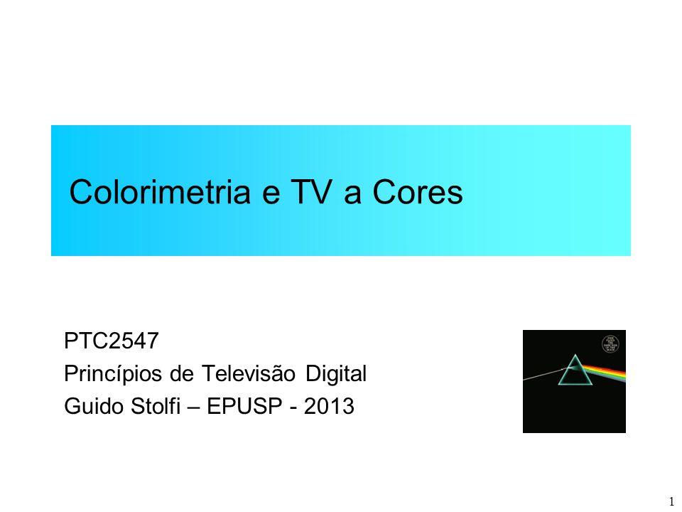 1 Colorimetria e TV a Cores PTC2547 Princípios de Televisão Digital Guido Stolfi – EPUSP - 2013