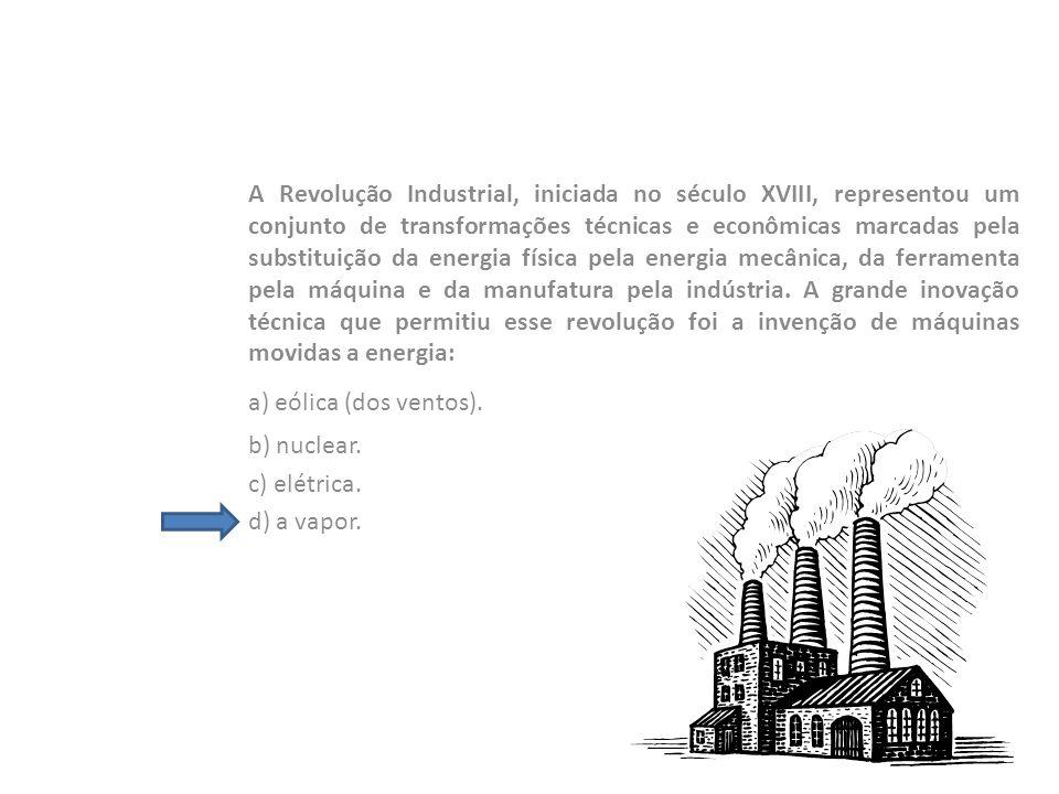 A Revolução Industrial, iniciada no século XVIII, representou um conjunto de transformações técnicas e econômicas marcadas pela substituição da energi