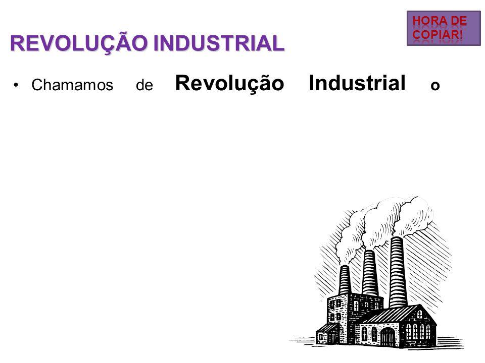 •Chamamos de Revolução Industrial o conjunto de mudanças ocorridas na produção de mercadorias e no modo de viver das pessoas na Inglaterra, na segunda