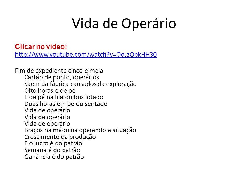 Vida de Operário Clicar no vídeo: http://www.youtube.com/watch?v=OoJzOpkHH30 Fim de expediente cinco e meia Cartão de ponto, operários Saem da fábrica