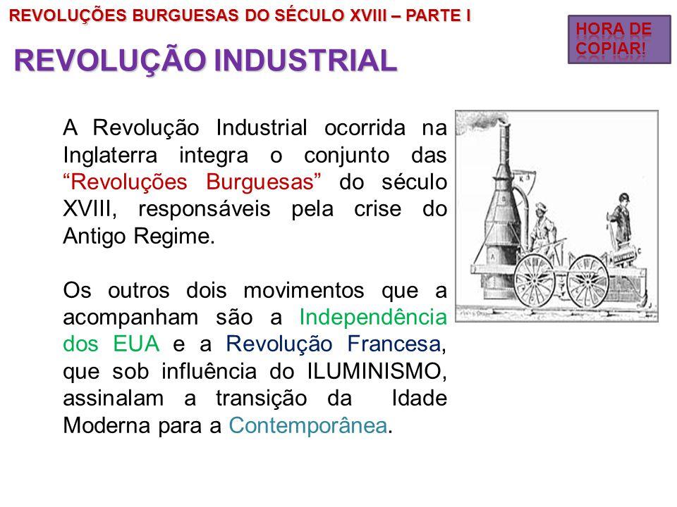 """A Revolução Industrial ocorrida na Inglaterra integra o conjunto das """"Revoluções Burguesas"""" do século XVIII, responsáveis pela crise do Antigo Regime."""