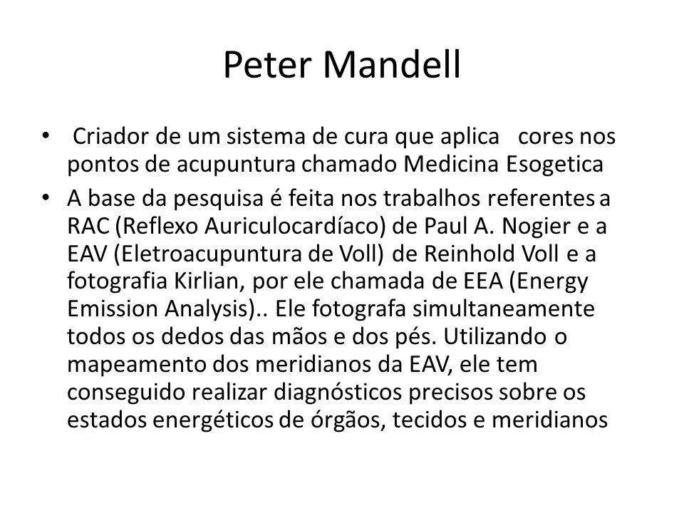 Peter Mandell • Criador de um sistema de cura que aplica cores nos pontos de acupuntura chamado Medicina Esogetica • A base da pesquisa é feita nos tr
