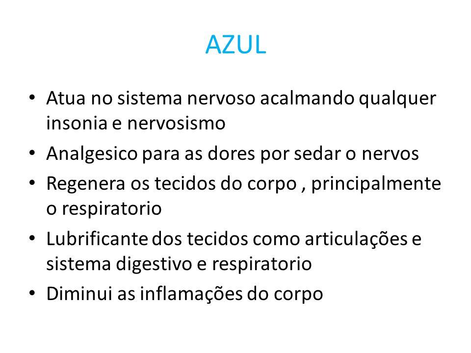 AZUL • Atua no sistema nervoso acalmando qualquer insonia e nervosismo • Analgesico para as dores por sedar o nervos • Regenera os tecidos do corpo, p