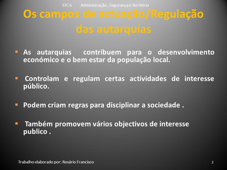 Os campos de actuação/Regulação das autarquias  As autarquias contribuem para o desenvolvimento económico e o bem estar da população local.
