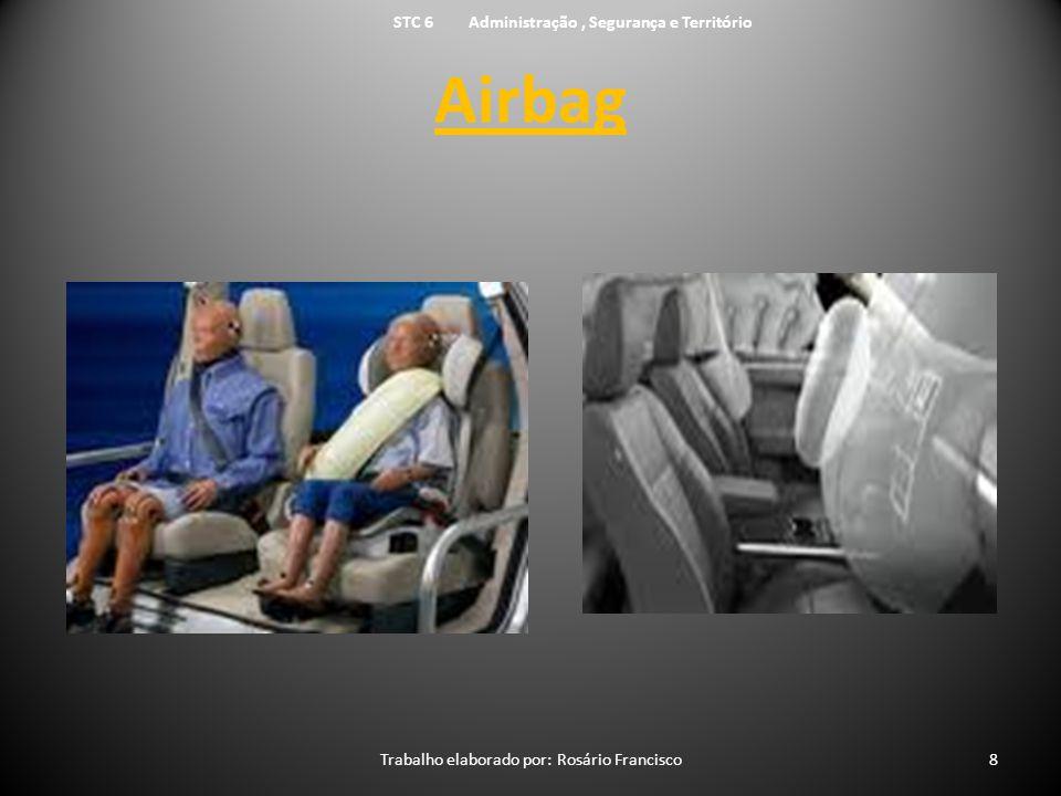 Airbag STC 6 Administração, Segurança e Território Trabalho elaborado por: Rosário Francisco8