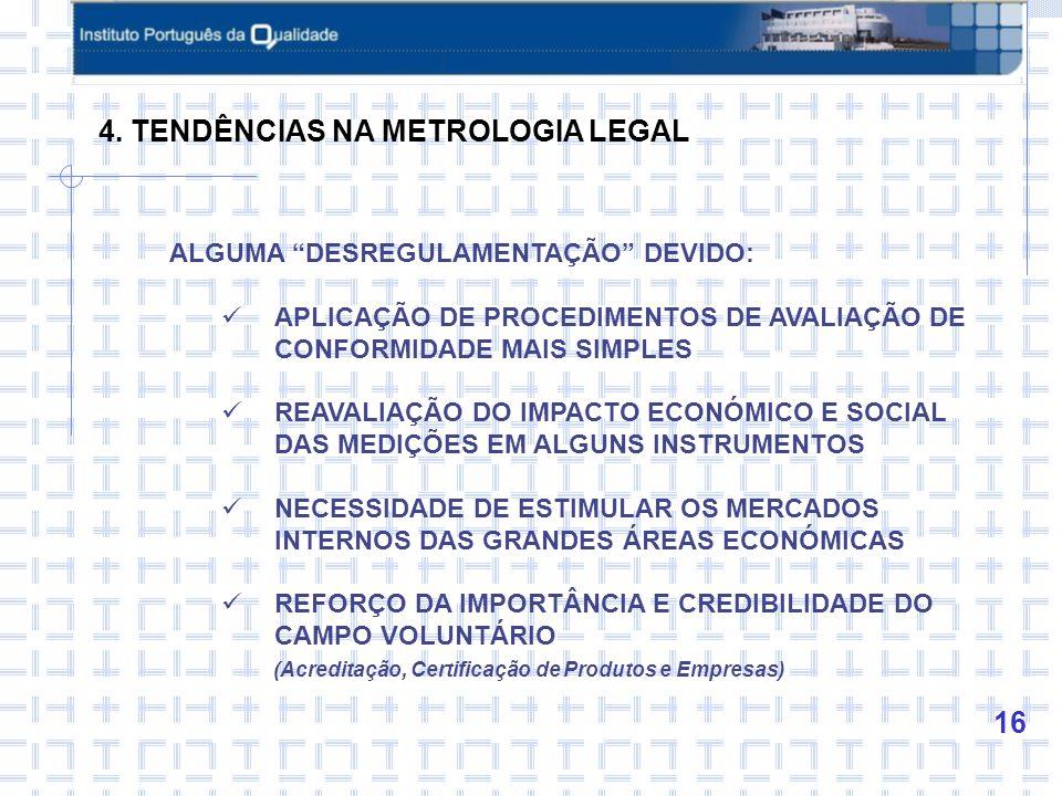 17 TENDÊNCIAS NA METROLOGIA LEGAL MAIOR PARTILHA DA ACTIVIDADE DE CONTROLO METROLÓGICO COM AS ENTIDADES PÚBLICAS E PRIVADAS:  RECURSOS FINANCEIROS DO ESTADO SÃO ESCASSOS  APROVEITAMENTO DAS CAPACIDADES TÉCNICAS JÁ EXISTENTES  NÃO DUPLICAÇÃO DE INVESTIMENTOS  MENOS ESTADO, MELHOR ESTADO  MAIOR NÚMERO DE ENTIDADES COM QUALIFICAÇÃO RECONHECIDA (Acreditação, Certificação de Produtos e Empresas)