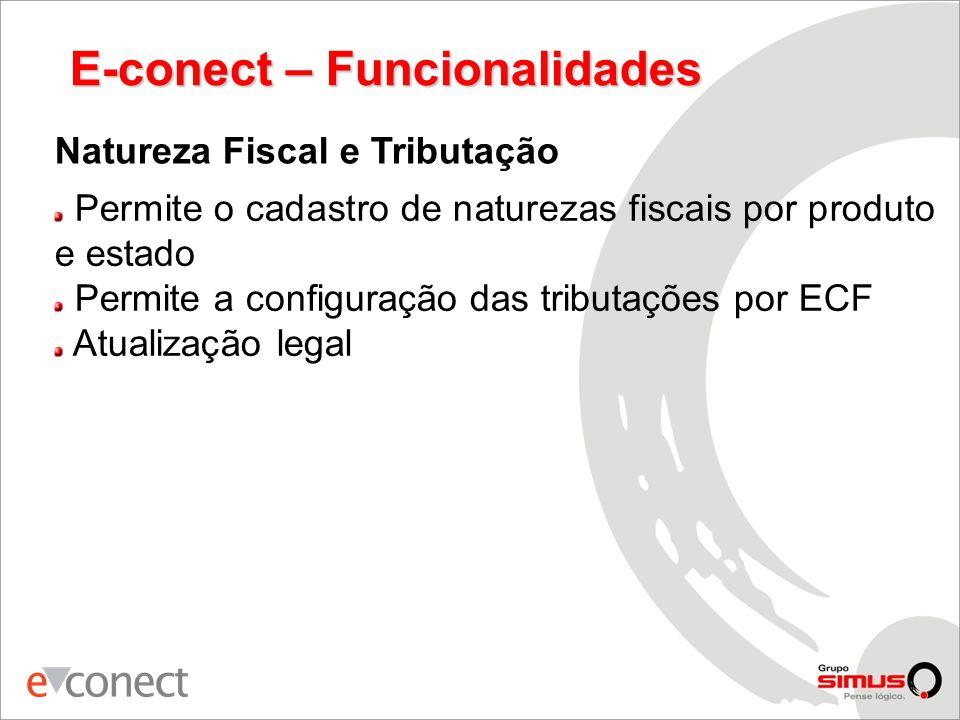 E-conect – Funcionalidades Natureza Fiscal e Tributação Permite o cadastro de naturezas fiscais por produto e estado Permite a configuração das tributações por ECF Atualização legal