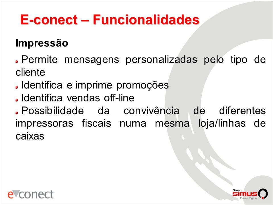 E-conect – Funcionalidades Impressão Permite mensagens personalizadas pelo tipo de cliente Identifica e imprime promoções Identifica vendas off-line Possibilidade da convivência de diferentes impressoras fiscais numa mesma loja/linhas de caixas