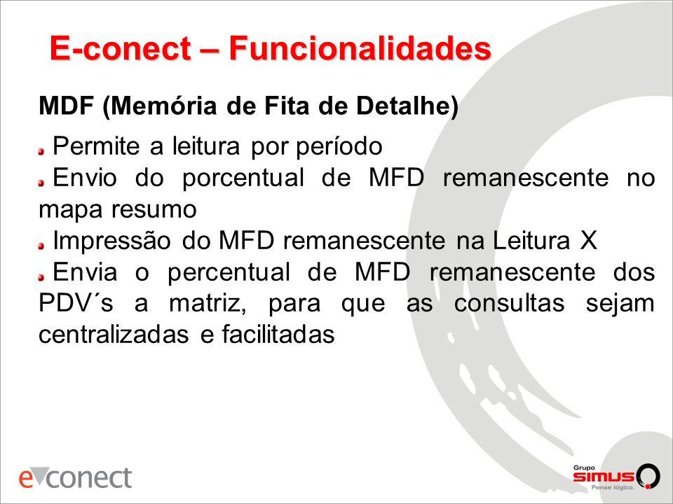 E-conect – Funcionalidades MDF (Memória de Fita de Detalhe) Permite a leitura por período Envio do porcentual de MFD remanescente no mapa resumo Impressão do MFD remanescente na Leitura X Envia o percentual de MFD remanescente dos PDV´s a matriz, para que as consultas sejam centralizadas e facilitadas