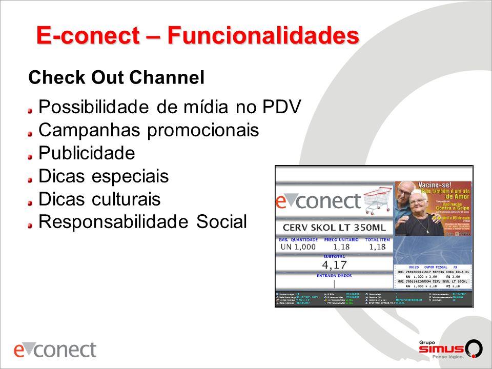 E-conect – Funcionalidades Check Out Channel Possibilidade de mídia no PDV Campanhas promocionais Publicidade Dicas especiais Dicas culturais Responsabilidade Social