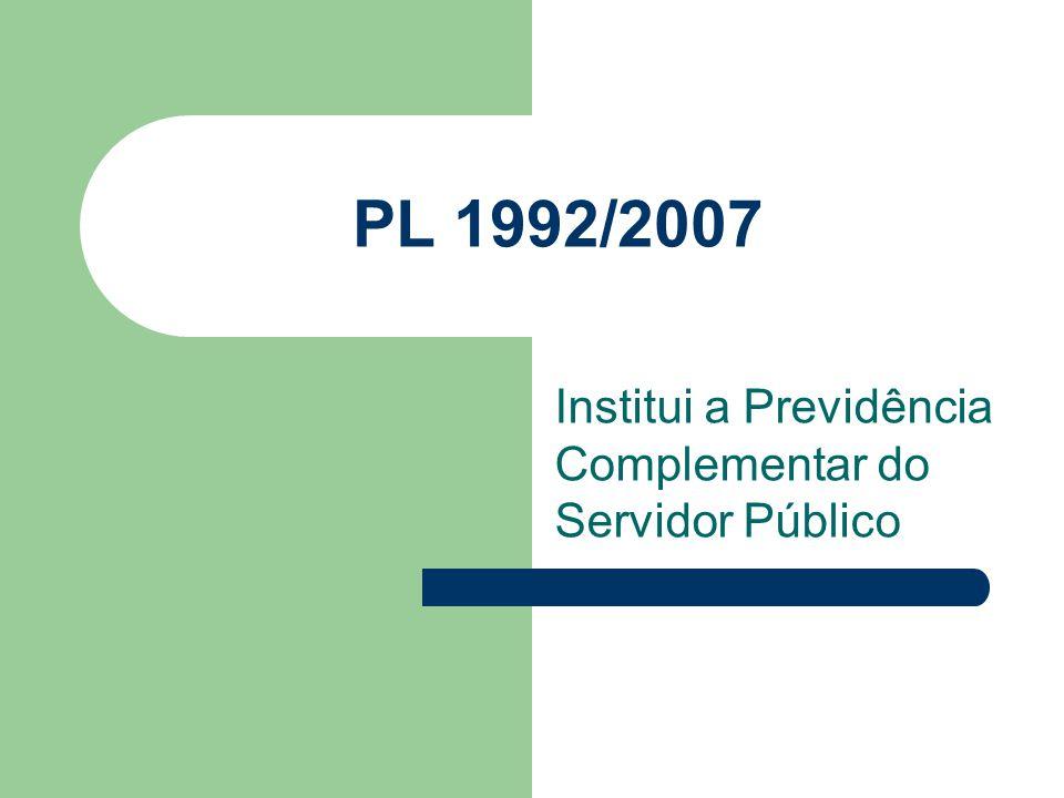 PL 1992/2007 Institui a Previdência Complementar do Servidor Público