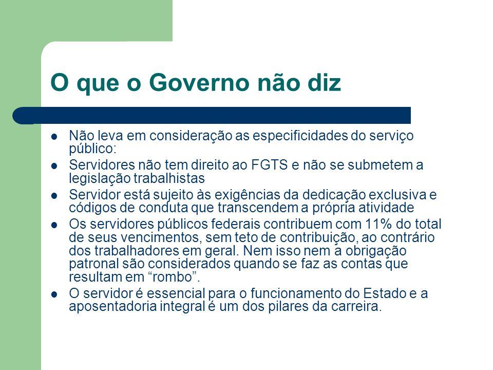 O que o Governo não diz  Não leva em consideração as especificidades do serviço público:  Servidores não tem direito ao FGTS e não se submetem a leg