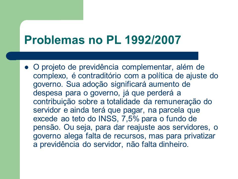Problemas no PL 1992/2007  O projeto de previdência complementar, além de complexo, é contraditório com a política de ajuste do governo. Sua adoção s