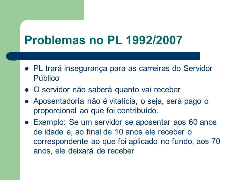 Problemas no PL 1992/2007  PL trará insegurança para as carreiras do Servidor Público  O servidor não saberá quanto vai receber  Aposentadoria não