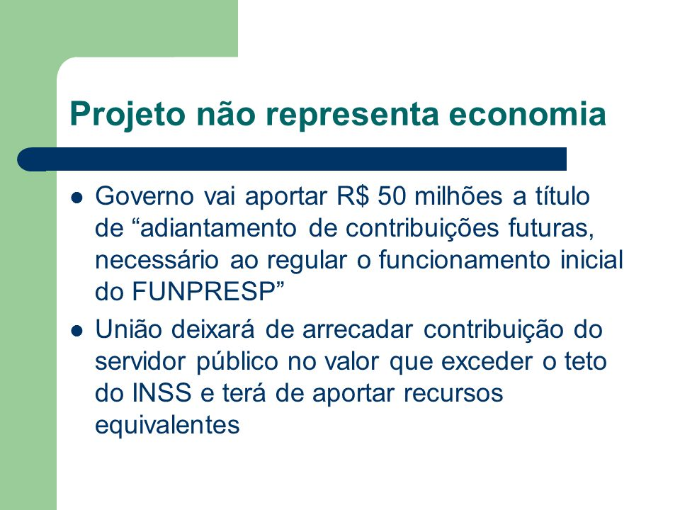 """Projeto não representa economia  Governo vai aportar R$ 50 milhões a título de """"adiantamento de contribuições futuras, necessário ao regular o funcio"""