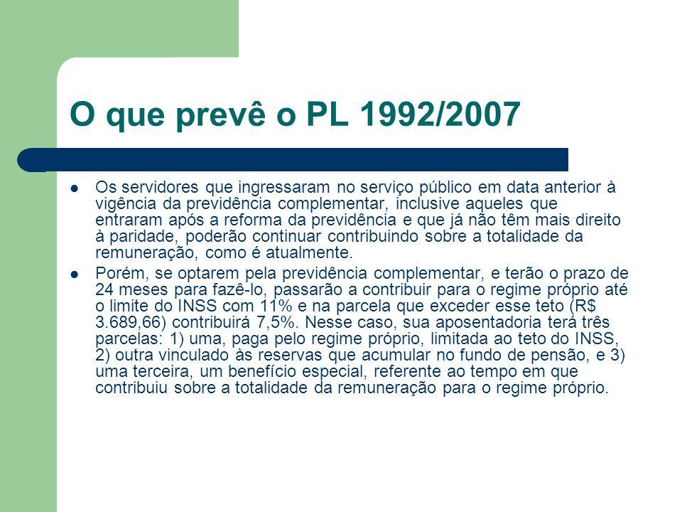 O que prevê o PL 1992/2007  Os servidores que ingressaram no serviço público em data anterior à vigência da previdência complementar, inclusive aquel