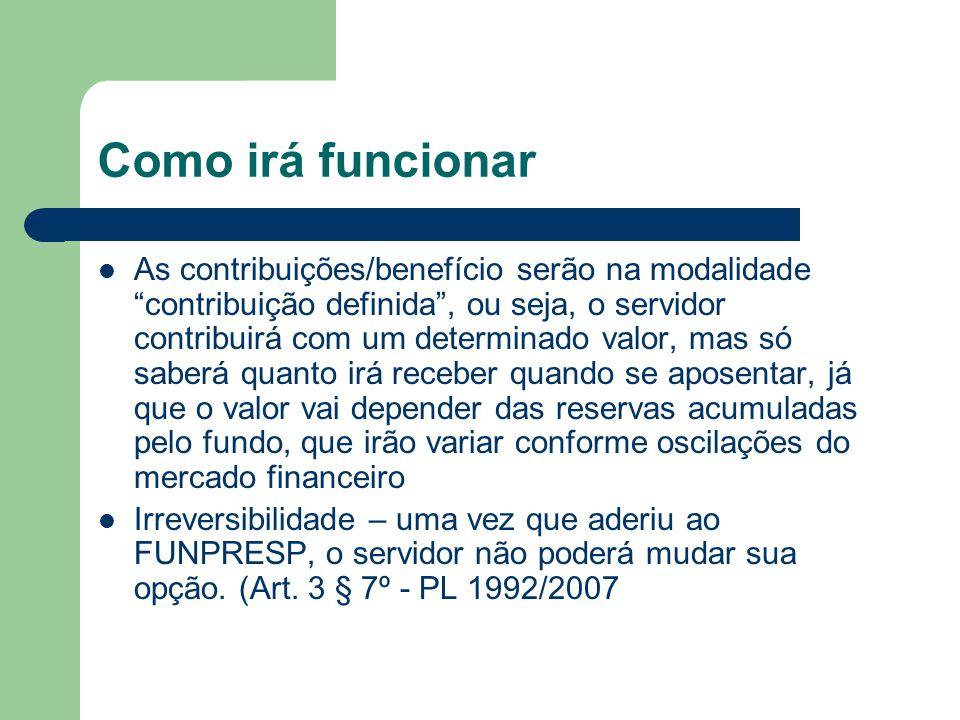 """Como irá funcionar  As contribuições/benefício serão na modalidade """"contribuição definida"""", ou seja, o servidor contribuirá com um determinado valor,"""