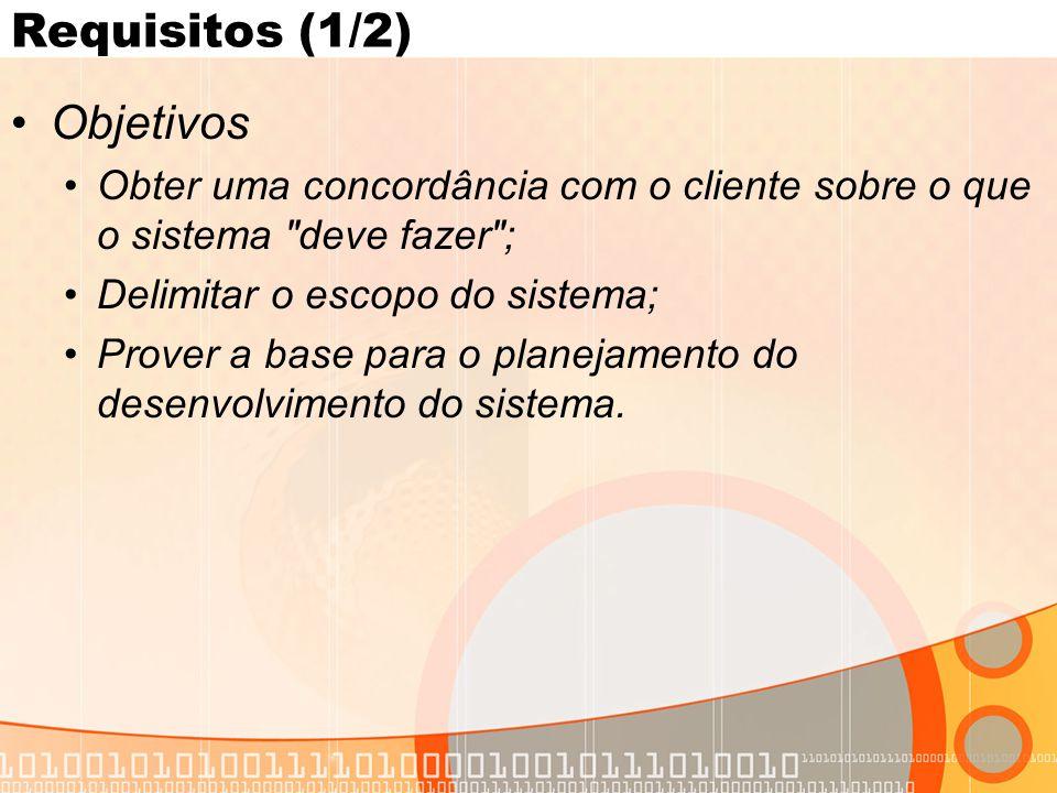 Requisitos (1/2) •Objetivos •Obter uma concordância com o cliente sobre o que o sistema deve fazer ; •Delimitar o escopo do sistema; •Prover a base para o planejamento do desenvolvimento do sistema.