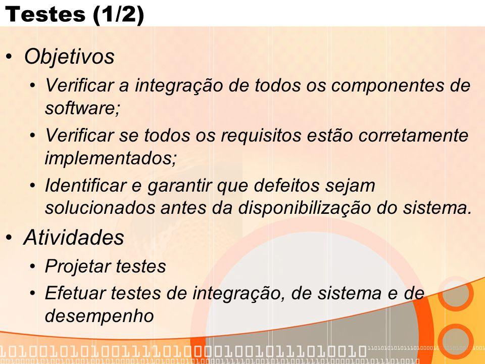Testes (1/2) •Objetivos •Verificar a integração de todos os componentes de software; •Verificar se todos os requisitos estão corretamente implementados; •Identificar e garantir que defeitos sejam solucionados antes da disponibilização do sistema.