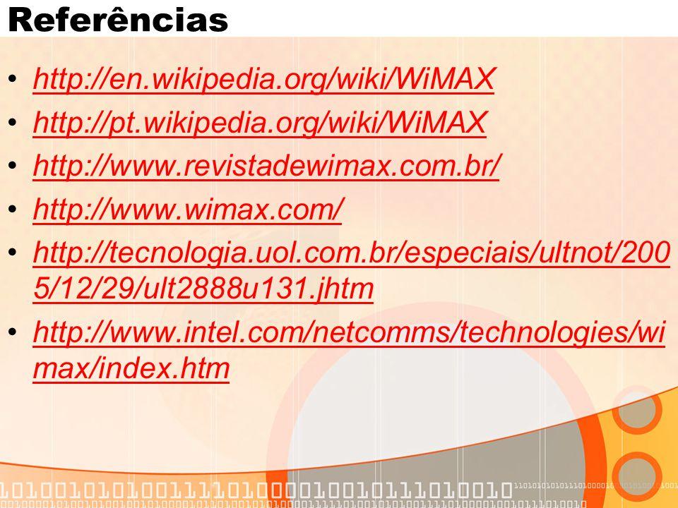 Referências •http://en.wikipedia.org/wiki/WiMAXhttp://en.wikipedia.org/wiki/WiMAX •http://pt.wikipedia.org/wiki/WiMAXhttp://pt.wikipedia.org/wiki/WiMAX •http://www.revistadewimax.com.br/http://www.revistadewimax.com.br/ •http://www.wimax.com/http://www.wimax.com/ •http://tecnologia.uol.com.br/especiais/ultnot/200 5/12/29/ult2888u131.jhtmhttp://tecnologia.uol.com.br/especiais/ultnot/200 5/12/29/ult2888u131.jhtm •http://www.intel.com/netcomms/technologies/wi max/index.htmhttp://www.intel.com/netcomms/technologies/wi max/index.htm