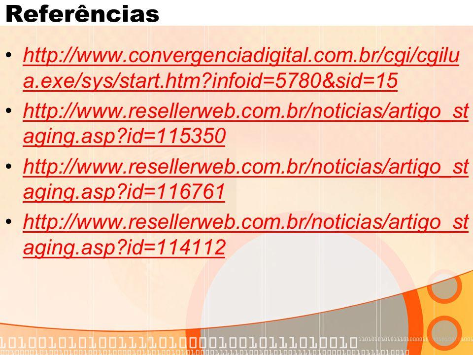 Referências •http://www.convergenciadigital.com.br/cgi/cgilu a.exe/sys/start.htm infoid=5780&sid=15http://www.convergenciadigital.com.br/cgi/cgilu a.exe/sys/start.htm infoid=5780&sid=15 •http://www.resellerweb.com.br/noticias/artigo_st aging.asp id=115350http://www.resellerweb.com.br/noticias/artigo_st aging.asp id=115350 •http://www.resellerweb.com.br/noticias/artigo_st aging.asp id=116761http://www.resellerweb.com.br/noticias/artigo_st aging.asp id=116761 •http://www.resellerweb.com.br/noticias/artigo_st aging.asp id=114112http://www.resellerweb.com.br/noticias/artigo_st aging.asp id=114112