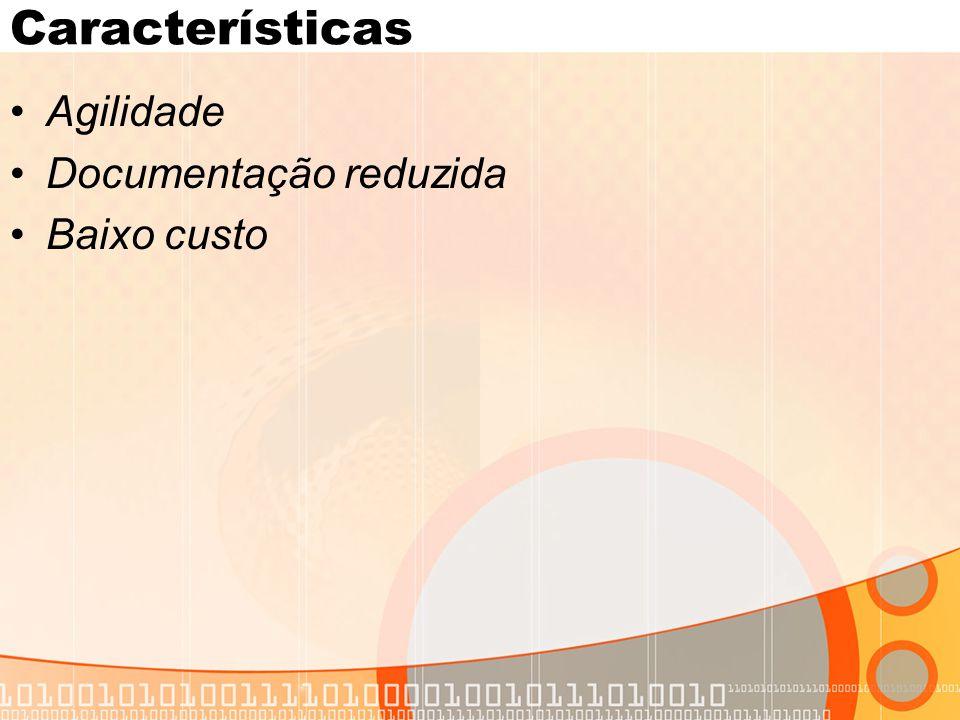 Características •Agilidade •Documentação reduzida •Baixo custo