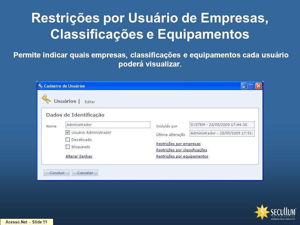 Acesso.Net - Slide 11 Restrições por Usuário de Empresas, Classificações e Equipamentos Permite indicar quais empresas, classificações e equipamentos