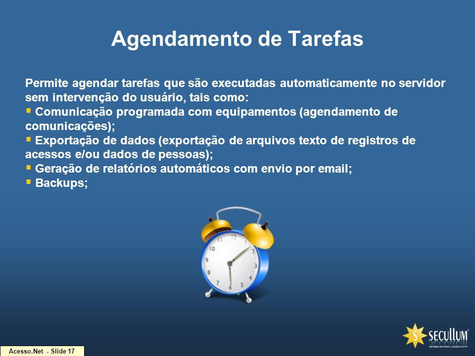Acesso.Net - Slide 17 Agendamento de Tarefas Permite agendar tarefas que são executadas automaticamente no servidor sem intervenção do usuário, tais c