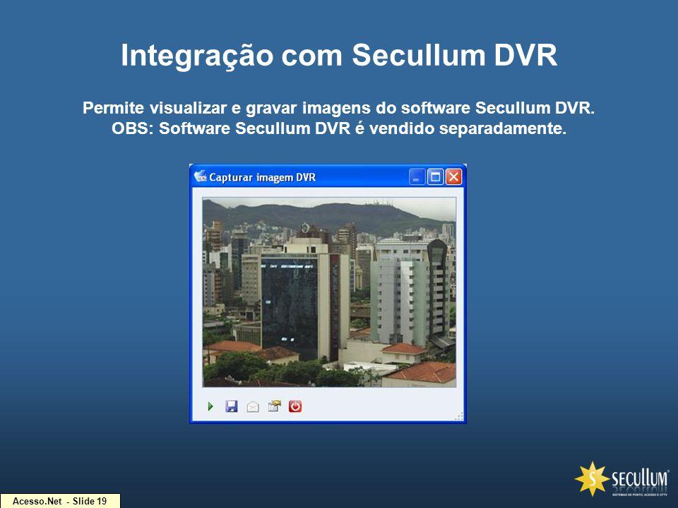 Acesso.Net - Slide 19 Integração com Secullum DVR Permite visualizar e gravar imagens do software Secullum DVR. OBS: Software Secullum DVR é vendido s